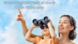 Everything You Need to Know About Binoculars