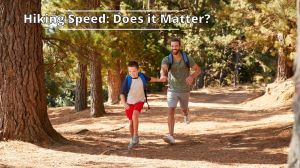 Hiking Speed: Does it Matter?