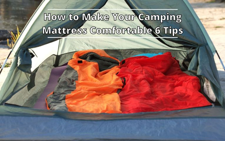 How to Make Your Camping Mattress Comfortable 6 Helpful tips