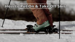 How to Put On and Take Off Skis