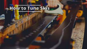 How to Tune Skis (Helpful Guide)