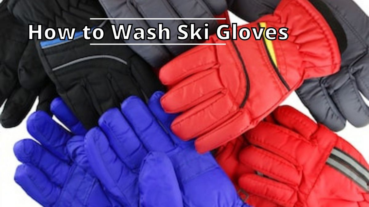 How to Wash Ski Gloves