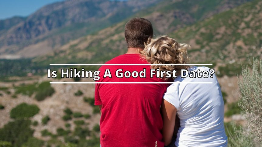 Is Hiking A Good First Date: Pros And Cons You Need to Know