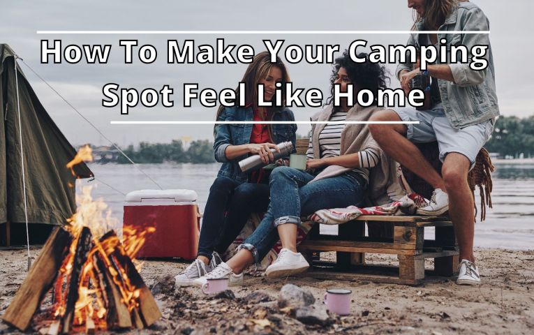 How To Make Your Camping Spot Feel Like Home