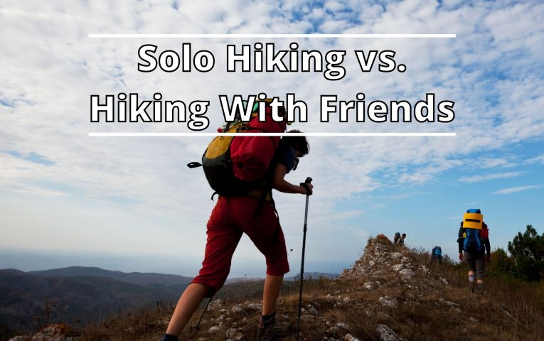 Solo Hiking vs. Hiking With Friends
