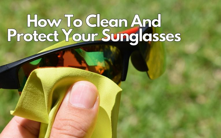 The Best Way To Clean And Protect Your Sunglasses