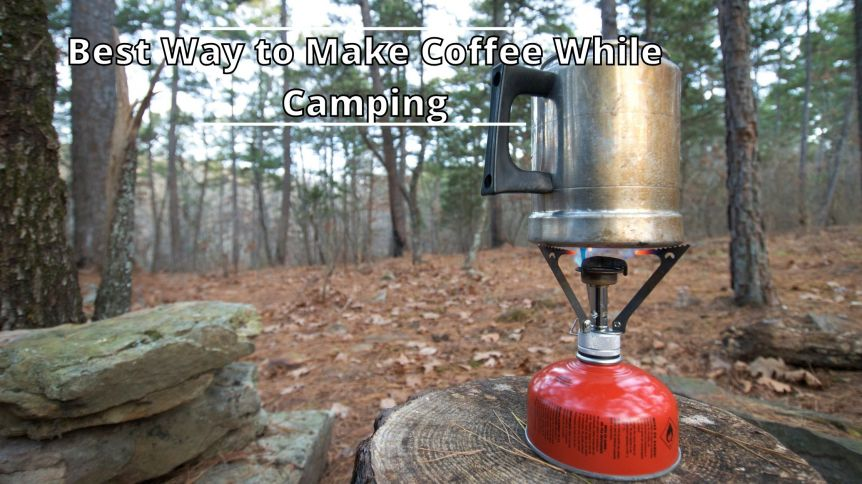 What is the Best Way to Make Coffee While Camping?