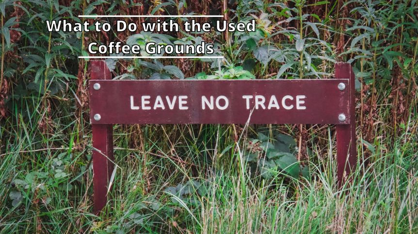 What to Do with the Used Coffee Grounds When Camping?